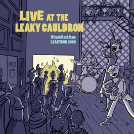 Live at the Leaky Cauldron: Wizard Rock from LeakyCon 2009