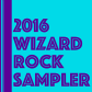 2016 Wizard Rock Sampler